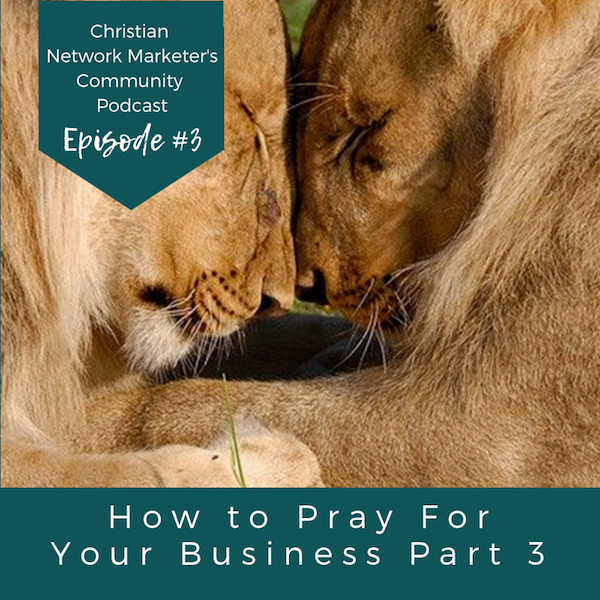 How to Pray For Your Business Part 3