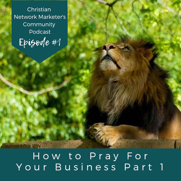 How to Pray For Your Business Part 1