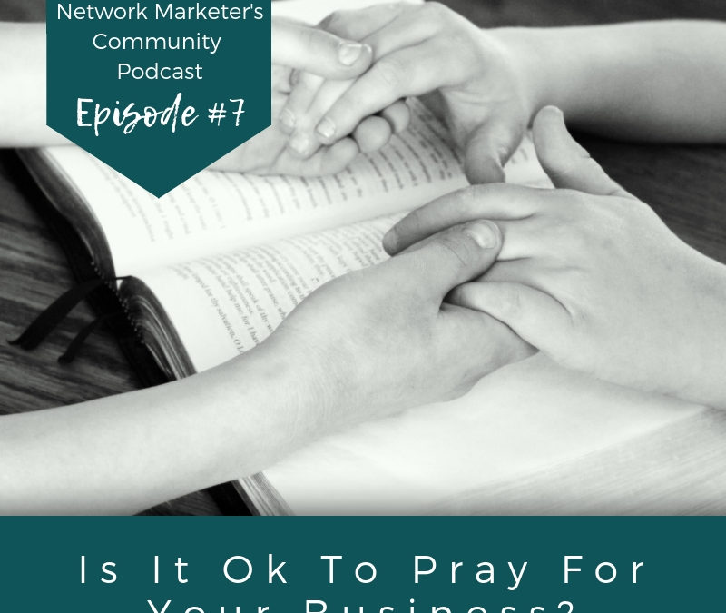 #7 Is It Ok To Pray For Your Business?
