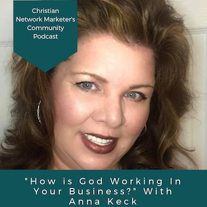 """How is God Working In My Business?"" With Anna Keck"