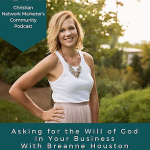 Asking For the Will of God In Your Business with Breanne Houston