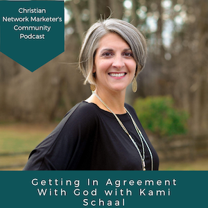 Getting In Agreement With God with Kami Schaal