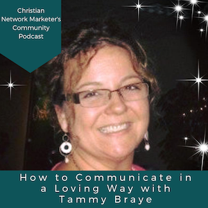 How to Communicate in a Loving Way with Tammy Braye
