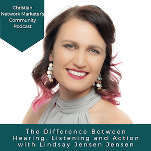The Difference Between Hearing, Listening and Action with Lindsay Jensen