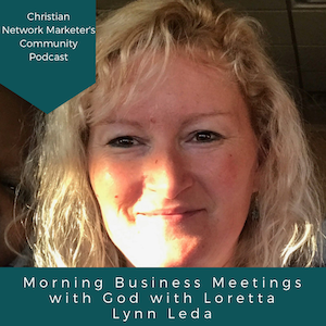 Morning Business Meetings with God with Loretta Lynn Leda