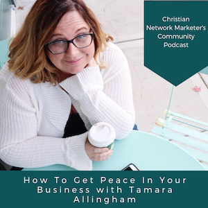 How To Get Peace In Your Business with Tamara Allingham