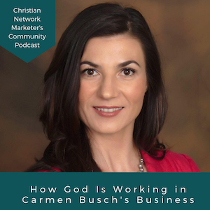 How God Is Working In Carmen Busch's Business