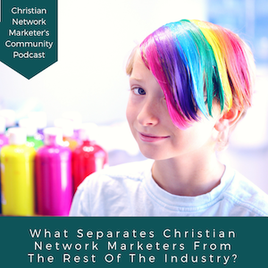 What Separates Christian Network Marketers From The Rest Of The Industry?